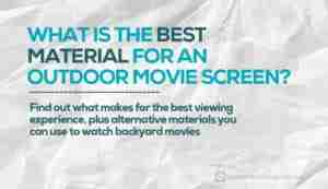 What is the Best Material for an Outdoor Movie Screen?