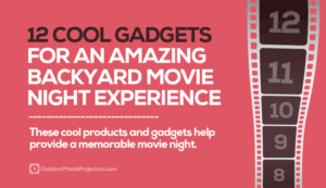 12 Cool Gadgets for an Amazing Backyard Movie Night Experience
