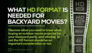 What HD Format is Important in a Projector when Showing Backyard Movies?
