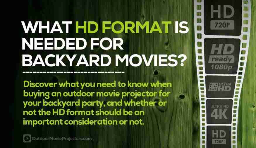 What HD Format should I choose for my backyard movie projector?