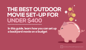 The Best Outdoor Movie Set-Up for Under $400