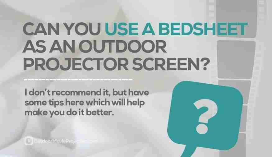 Can you use a bedsheet as a backyard movie projector screen