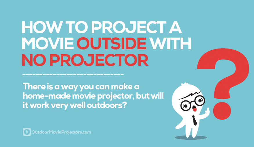 Can you project a movie outdoors without a projector