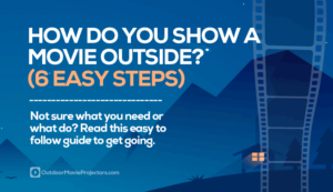 How Do You Show a Movie Outside? (6 Easy to Follow Steps)